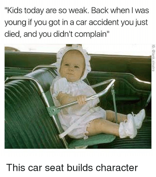 Funny Car And Seat Kids Today Are So Weak Back When