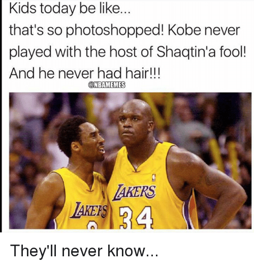 Be Like, Nba, and Hair: Kids today be like.  that's so photoshopped! Kobe never  played with the host of Shaqtin'a fool!  And he never had hair!!!  AKERS  ZAKER They'll never know...