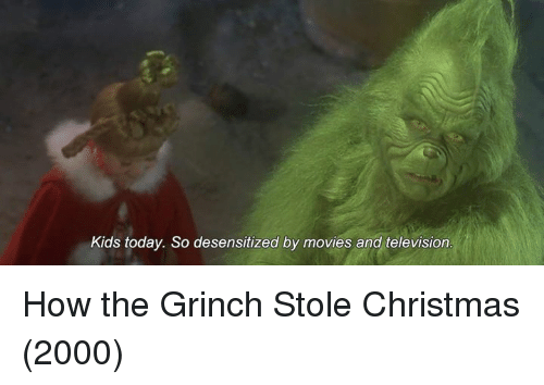 kids today so desensitized by movies and television how the 10916269 kids today so desensitized by movies and television how the grinch