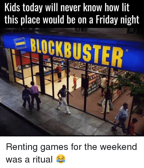 Memes, 🤖, and Rent: kids today Will never know hoW lit  this place would be on a Friday night Renting games for the weekend was a ritual 😂