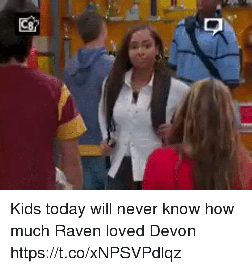 Kids, Raven, and Today: Kids today will never know how much Raven loved Devon https://t.co/xNPSVPdlqz