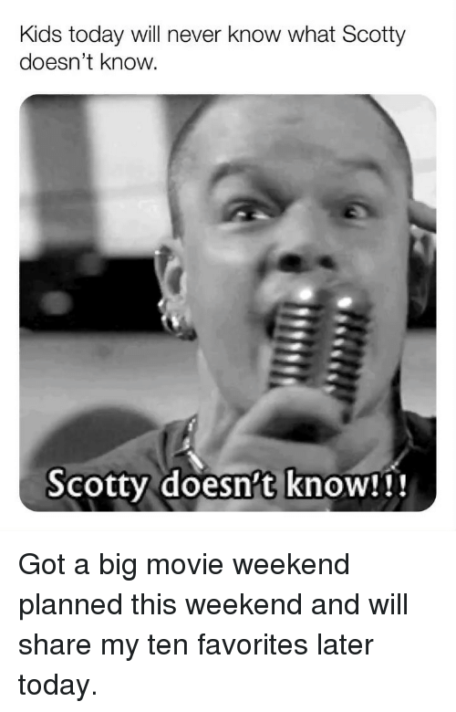 Memes, Kids, and Movie: Kids today will never know what Scotty  doesn't know  Scotty doesn't knoW!i! Got a big movie weekend planned this weekend and will share my ten favorites later today.