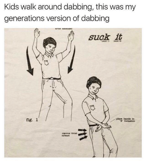 Kids, Humans of Tumblr, and Fig: Kids walk around dabbing, this was my  generations version of dabbing  suck it  piace banda tn  fig. 1