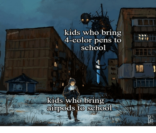 School, Kids, and Who: kids who bring  4-color pens to  school  u/cateon  kids who bring  airpods to school  alit  0