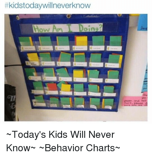 Kidstodaywill Neverknow And Today S Kids Will Never Know Behavior Charts Kids Meme On Me Me