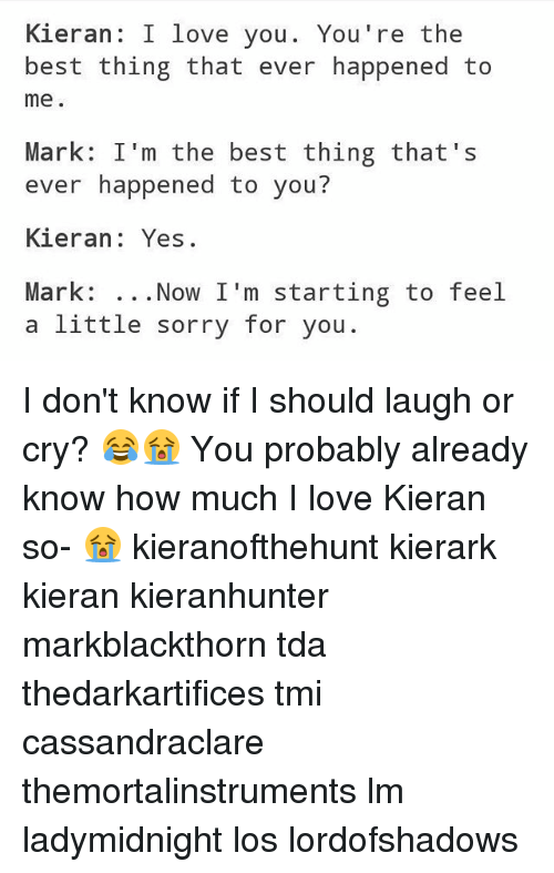 Kieran I Love You Youre The Best Thing That Ever Happened To Me