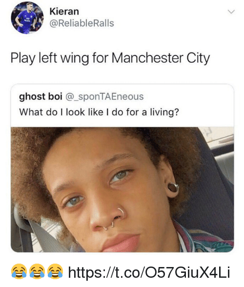 Soccer, Ghost, and Manchester City: Kieran  @ReliableRalls  Play left wing for Manchester City  ghost boi @_sponTAEneous  What do I look like I do for a living? 😂😂😂 https://t.co/O57GiuX4Li