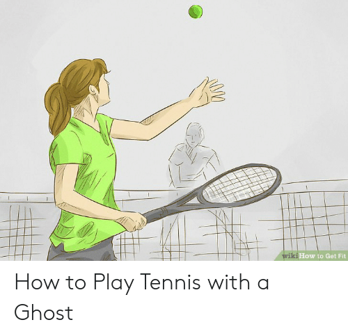 kiHow to Get Fit How to Play Tennis With a Ghost   Ghost Meme on ME ME