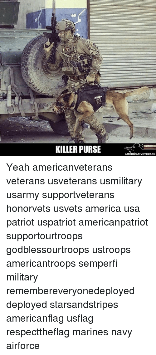 America, Memes, and Yeah: KILLER PURSE  AMERICAN VETERANS Yeah americanveterans veterans usveterans usmilitary usarmy supportveterans honorvets usvets america usa patriot uspatriot americanpatriot supportourtroops godblessourtroops ustroops americantroops semperfi military remembereveryonedeployed deployed starsandstripes americanflag usflag respecttheflag marines navy airforce