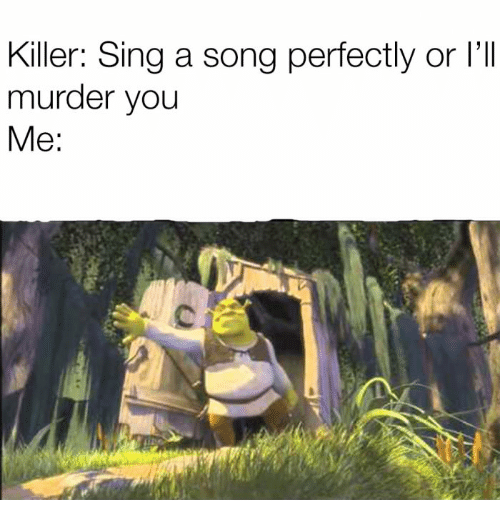 Murder, A Song, and Song: Killer: Sing a song perfectly or I