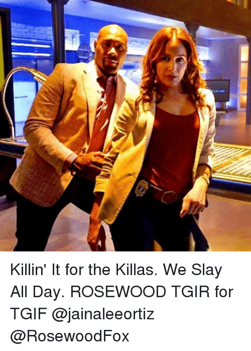 Memes, 🤖, and Rosewood: Killin' It for the Killas. We Slay All Day. ROSEWOOD TGIR for TGIF @jainaleeortiz @RosewoodFox