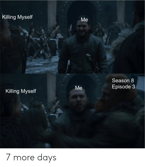 More, Myself, and  Episode 3: Killing Myseltf  Me  Season 8  Episode 3  Me  Killing Myself 7 more days