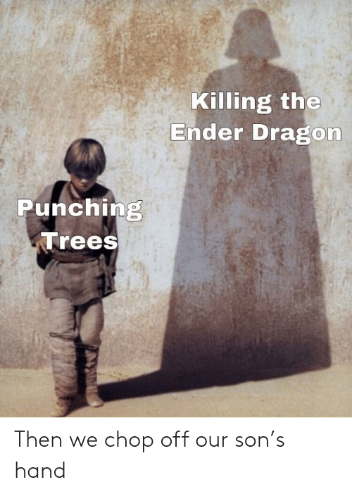 Trees, Dragon, and Ender: Killing the  Ender Dragon  Punching  Trees Then we chop off our son's hand