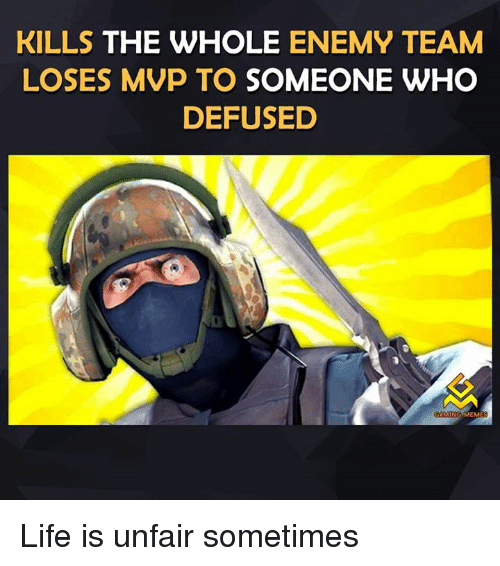 Video Games, Mvp, and Defuse: KILLS THE WHOLE  ENEMY TEAM  LOSES MVP TO SOMEONE WHO  DEFUSED  COMING  MEME Life is unfair sometimes
