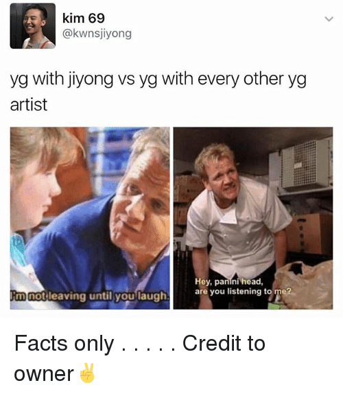 Facts, Head, and Memes: kim 69  @kwnsjiyong  yg with jiyong vs yg with every other yg  artist  Hey, panini head  are you listening to me?  Rm Gotleaving until you laugh Facts only . . . . . Credit to owner✌