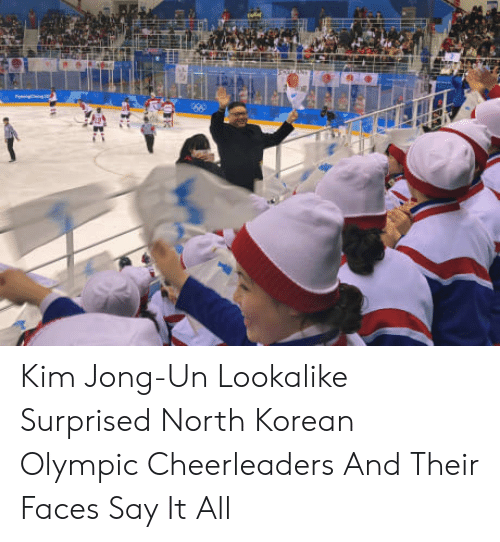 Kim Jong-Un, Say It, and Korean: Kim Jong-Un Lookalike Surprised North Korean Olympic Cheerleaders And Their Faces Say It All