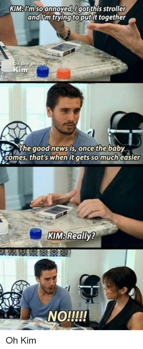 Kardashian, Celebrities, and Kim: KIMBImso annoyed, got this stroller  andi m trying putt together  on the  ph  Kim  The good news is, once the baby  comes, that's when it gets so much easier  KM Really?  NO!!!!! Oh Kim