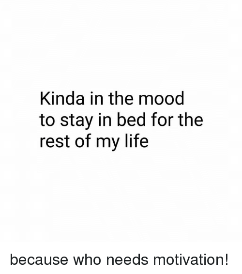 Dank, Life, and Mood: Kinda in the mood  to stay in bed for the  rest of my life because who needs motivation!