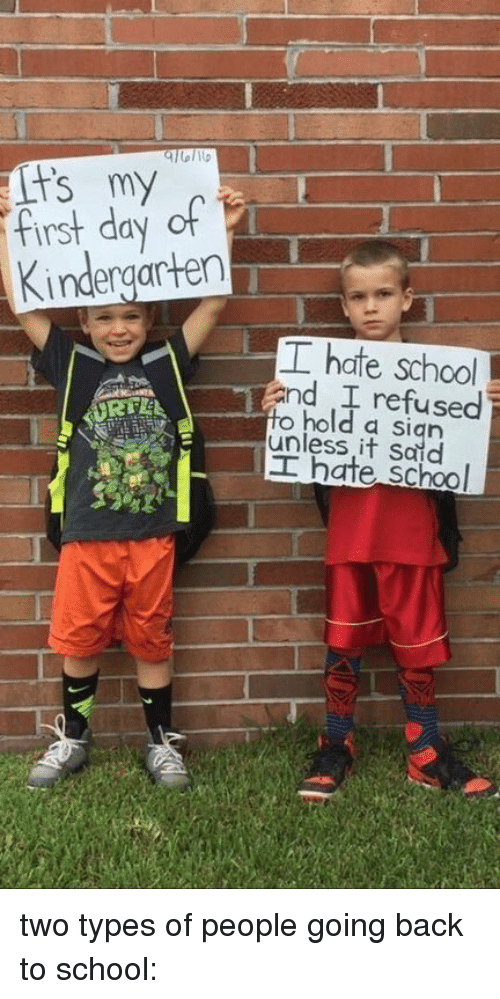 School, Girl Memes, and Back: Kindergarten  T hate school  and I refused  hold a sign  it I hate School two types of people going back to school: