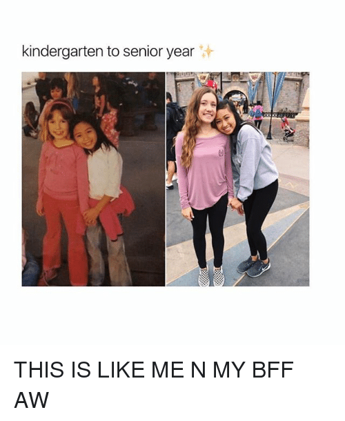 Girl, Aws, and Bff: kindergarten to senior year THIS IS LIKE ME N MY BFF AW