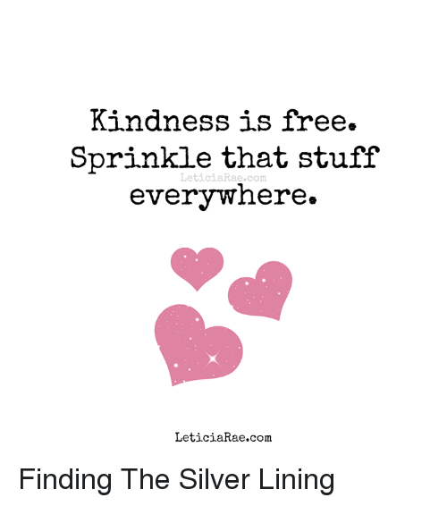 Kindness Is Free Sprinkle That Stuff Everywhere Leticiaraecom Leticiaraecom Finding The Silver Lining Meme On Me Me