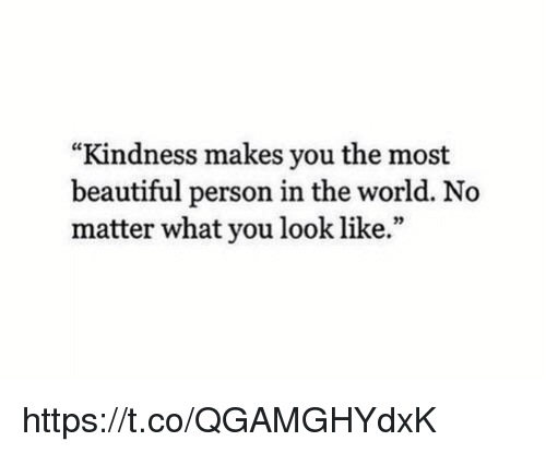 "Beautiful, World, and Girl Memes: ""Kindness makes you the most  beautiful person in the world. No  matter what you look like."" https://t.co/QGAMGHYdxK"
