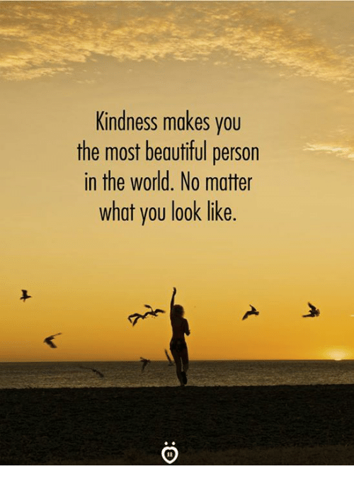 Beautiful, World, and Kindness: Kindness makes you  the most beautiful person  in the world. No matter  what you look like.  놋