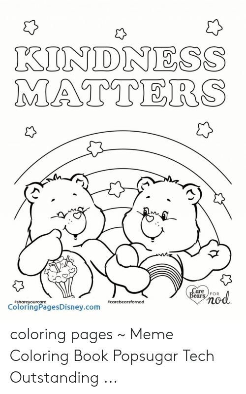 - KINDNESS MATTERS Care Bears FOR #Shareyourcare #Carebearsfornod  ColoringPagesDisneycom Coloring Pages ~ Meme Coloring Book Popsugar Tech  Outstanding Meme On ME.ME