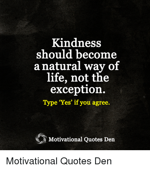 Kindness Should Become A Natural Way Of Life Not The Exception Type