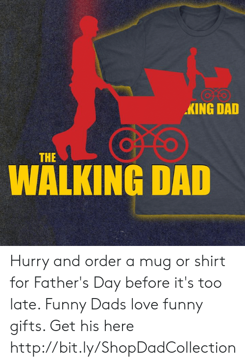 Dad, Fathers Day, and Funny: KING DAD  THE  WALKING DAD Hurry and order a mug or shirt for Father's Day before it's too late. Funny Dads love funny gifts. Get his here http://bit.ly/ShopDadCollection
