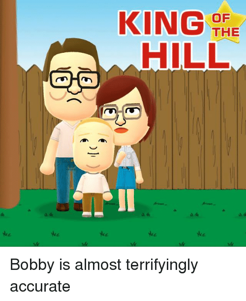 King of the Hill, Dank Memes, and The Hills: KING  OF  THE  HILL Bobby is almost terrifyingly accurate