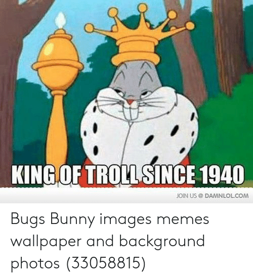 Bugs Bunny, Memes, and Troll: KING OF TROLL SINCE 1940  JOIN US DAMNLOLCOM Bugs Bunny images memes wallpaper and background photos (33058815)