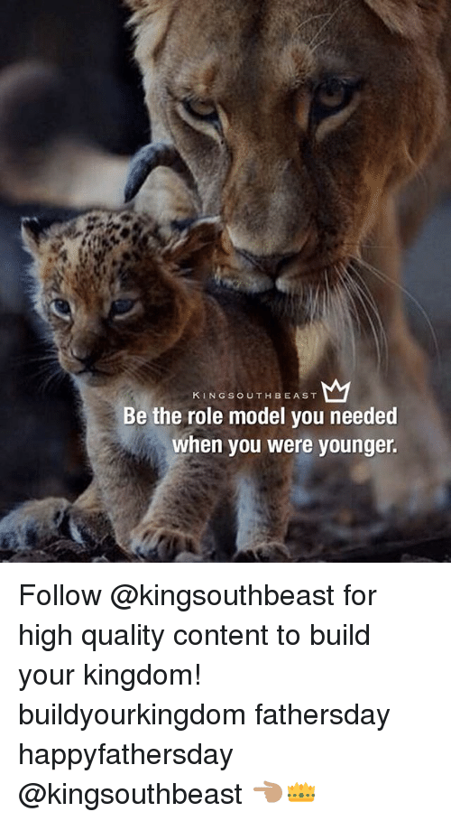 Memes, Content, and 🤖: KING SOUTH BEAST  Be the role model you needed  when you were younger. Follow @kingsouthbeast for high quality content to build your kingdom! buildyourkingdom fathersday happyfathersday @kingsouthbeast 👈🏽👑