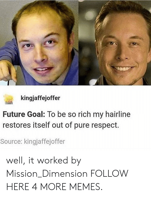 Dank, Future, and Hairline: kingjaffejoffer  Future Goal: To be so rich my hairline  restores itself out of pure respect.  Source: kingjaffejoffer well, it worked by Mission_Dimension FOLLOW HERE 4 MORE MEMES.