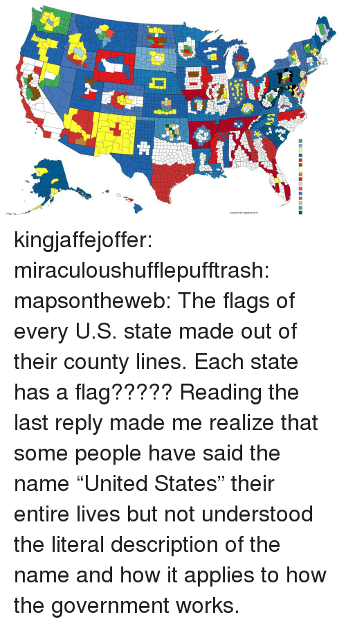 "Tumblr, Zoom, and Blog: kingjaffejoffer: miraculoushufflepufftrash:   mapsontheweb:  The flags of every U.S. state made out of their county lines.  Each state has a flag?????   Reading the last reply made me realize that some people have said the name ""United States"" their entire lives but not understood the literal description of the name and how it applies to how the government works."
