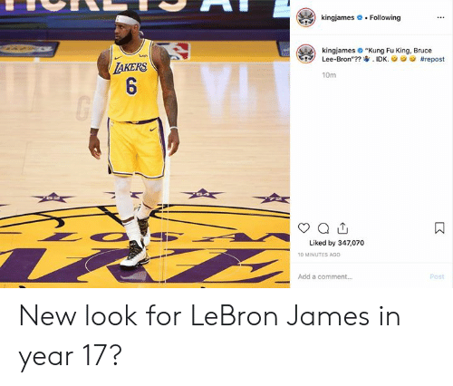 """LeBron James, Bruce Lee, and Lebron: kingjames  Following  kingjames """"Kung Fu King, Bruce  Lee-Bron""""?? IDK.  ish  #repost  TAKERS  6  10m  Liked by 347,070  10 MINUTES AGO  Add a comment...  Post  : New look for LeBron James in year 17?"""