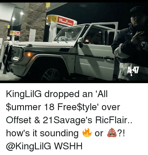 Memes, Wshh, and Free: KingLilG dropped an 'All $ummer 18 Free$tyle' over Offset & 21Savage's RicFlair.. how's it sounding 🔥 or 💩?! @KingLilG WSHH