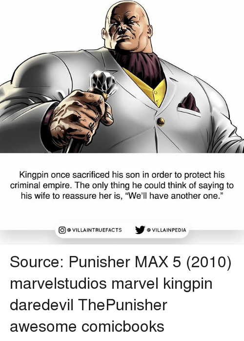 "Another One, Empire, and Memes: Kingpin once sacrificed his son in order to protect his  criminal empire. The only thing he could think of saying to  his wife to reassure her is, ""We'll have another one.""  回@VILLA IN TRUEFACTS  步@VILLA IN PEDI Source: Punisher MAX 5 (2010) marvelstudios marvel kingpin daredevil ThePunisher awesome comicbooks"