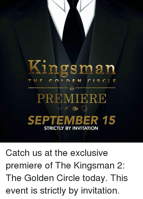 Kingsman premiere september 15 strictly by invitation catch us at memes today and kingsman premiere september 15 strictly by invitation catch us stopboris Choice Image
