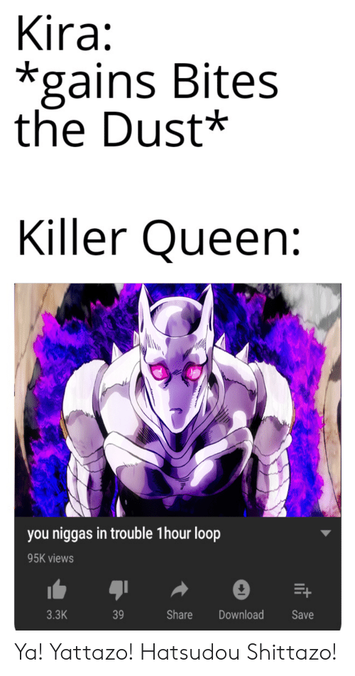 Kira *Gains Bites the Dust* Killer Queen You Niggas in