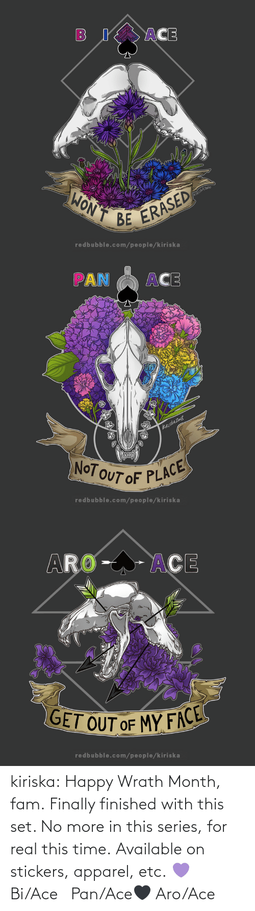 Fam, Tumblr, and Blog: kiriska:  Happy Wrath Month, fam. Finally finished with this set. No more in this series, for real this time. Available on stickers, apparel, etc. 💜 Bi/Ace🤍 Pan/Ace🖤 Aro/Ace