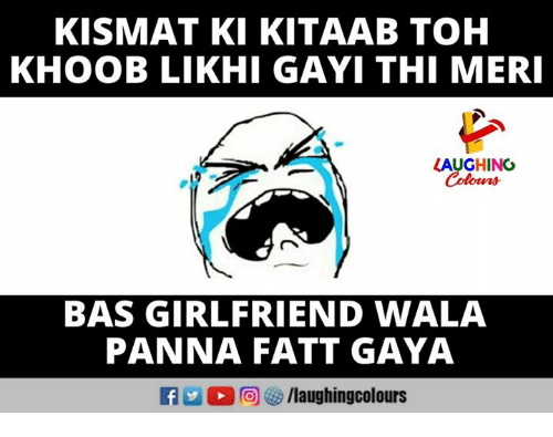 Girlfriend, Indianpeoplefacebook, and Bas: KISMAT KI KITAAB TOH  KHOOB LIKHI GAYI THI MERI  LAUGHING  Colours  BAS GIRLFRIEND WALA  PANNA FATT GAYA