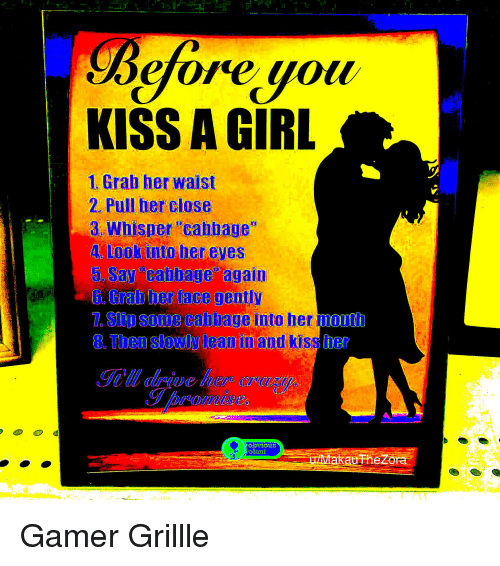 KISS a GIRL 2 Pull Her Close 4 Look Into Her Eyes 7 Slip