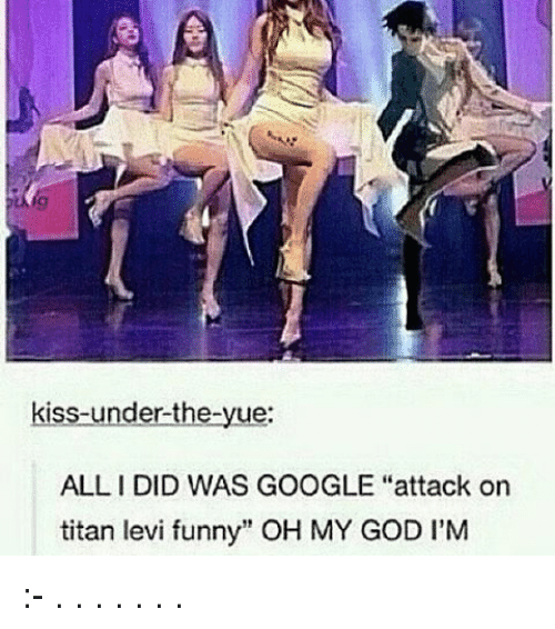 Kiss Under The Yue Alli Did Was Google Attack On Titan Levi Funny Oh
