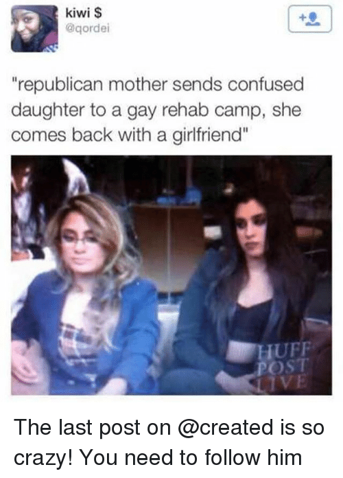 "Confused, Crazy, and Memes: kiwi $  @qordei  ""republican mother sends confused  daughter to a gay rehab camp, she  comes back with a girlfriend""  UFF  POST  IVE The last post on @created is so crazy! You need to follow him"