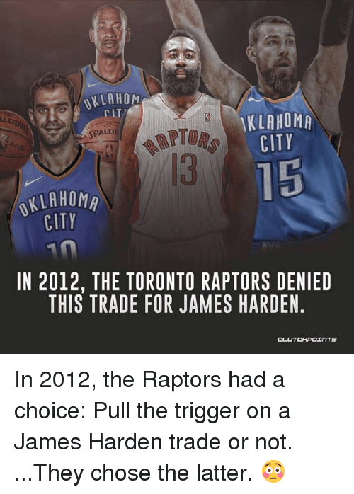 James Harden, Toronto Raptors, and Oklahoma: KLAHOM  CIT  KLAHOMA  CITY  APTORS  13  SPALDI  15  OKLAHOMA  CITY  IN 2012, THE TORONTO RAPTORS DENIED  THIS TRADE FOR JAMES HARDEN  CL In 2012, the Raptors had a choice: Pull the trigger on a James Harden trade or not. ⠀ ...They chose the latter. 😳