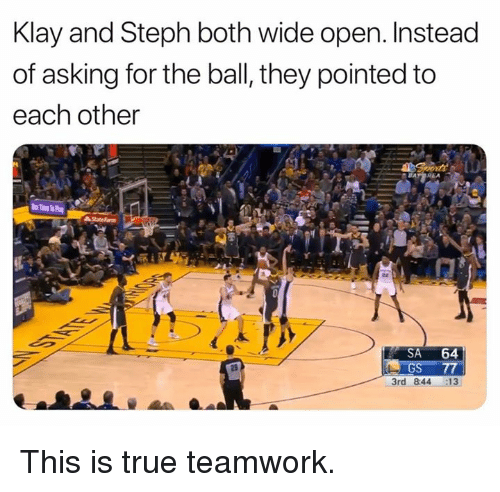 Nba, True, and Asking: Klay and Steph both wide open. Instead  of asking for the ball, they pointed to  each other  SA 64  3rd 844 13 This is true teamwork.