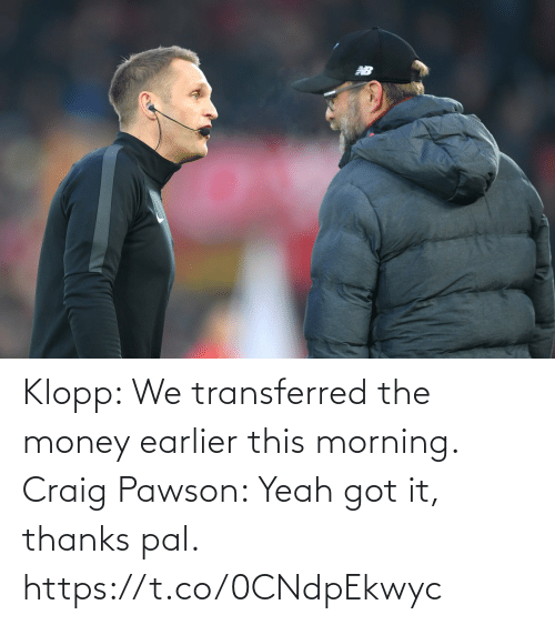 Memes, Money, and Yeah: Klopp: We transferred the money earlier this morning.   Craig Pawson: Yeah got it, thanks pal. https://t.co/0CNdpEkwyc