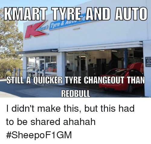 Kmart, F1, and Tyre: KMART TYRE AND AUTO  STILL A QUICKER TYRE CHANGEOUT THAN  REDBULL I didn't make this, but this had to be shared ahahah #SheepoF1GM