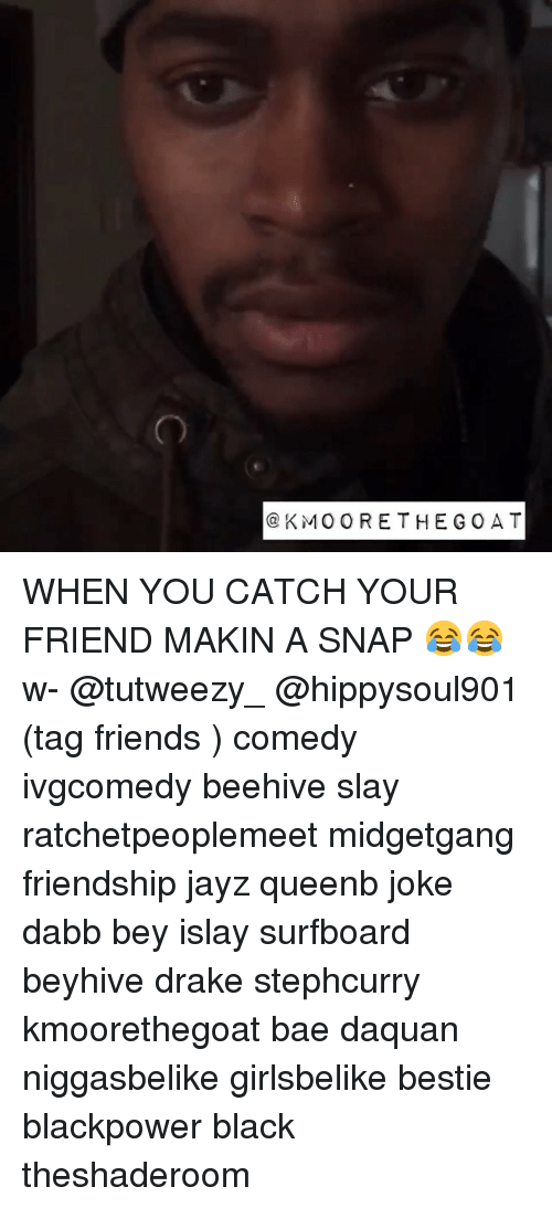 Bae, Daquan, and Drake: KMO ORETHEGOAT WHEN YOU CATCH YOUR FRIEND MAKIN A SNAP 😂😂 w- @tutweezy_ @hippysoul901 (tag friends ) comedy ivgcomedy beehive slay ratchetpeoplemeet midgetgang friendship jayz queenb joke dabb bey islay surfboard beyhive drake stephcurry kmoorethegoat bae daquan niggasbelike girlsbelike bestie blackpower black theshaderoom